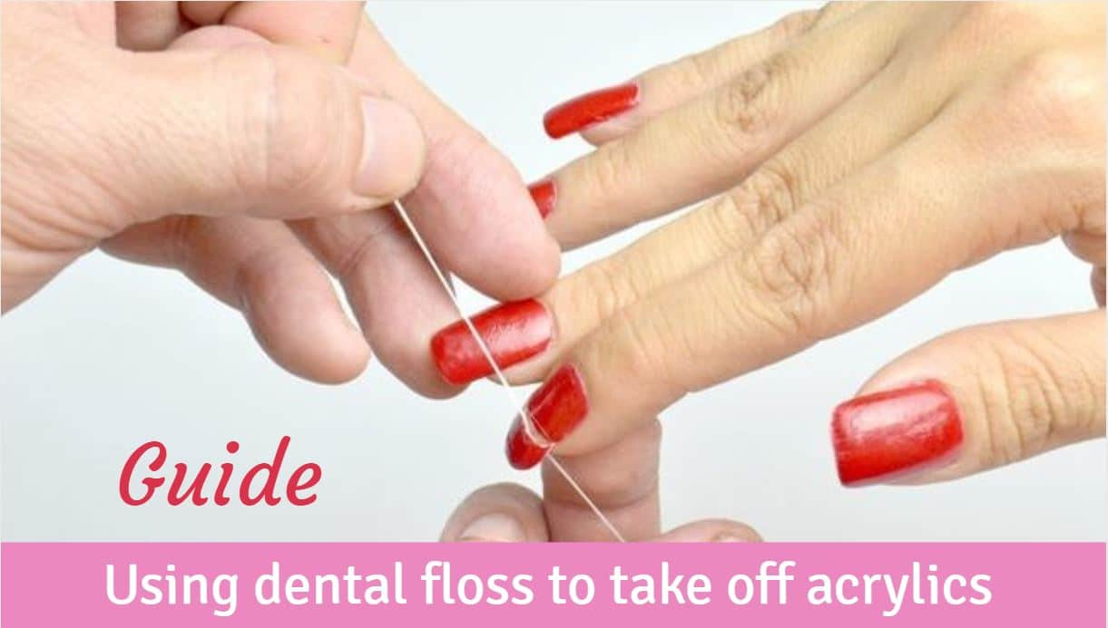 How to Take Off Acrylic Nails with Dental Floss