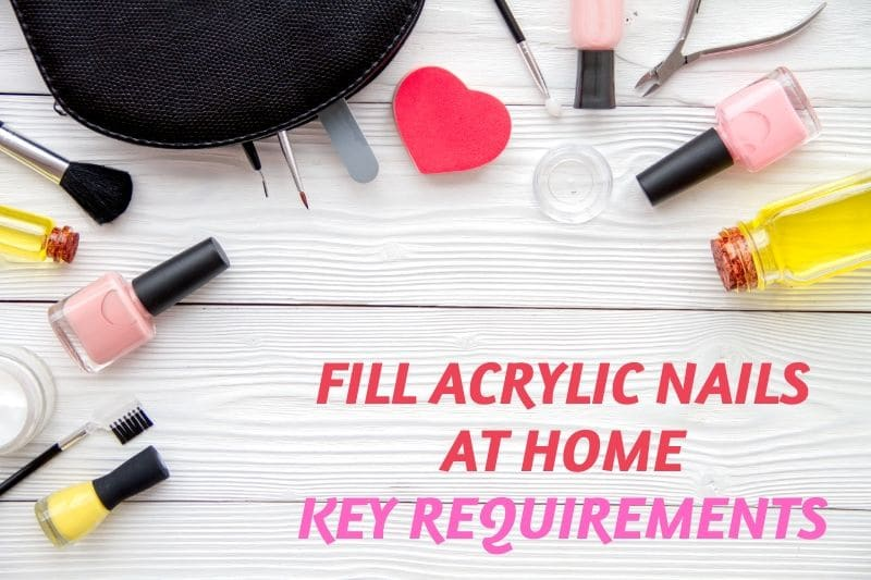 Fill Acrylic Nails at Home : Key Requirements